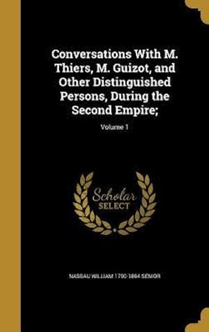 Conversations with M. Thiers, M. Guizot, and Other Distinguished Persons, During the Second Empire;; Volume 1 af Nassau William 1790-1864 Senior