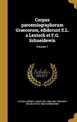 Corpus Paroemiographorum Graecorum, Ediderunt E.L. a Leutsch Et F.G. Schneidewin; Volumen 1 af Friedrich Wilhelm 1810-1856 Schneidewin