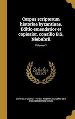Corpus Scriptorum Historiae Byzantinae. Editio Emendatior Et Copiosior. Consilio B.G. Niebuhrii; Volumen 1 af Barthold Georg 1776-1831 Niebuhr