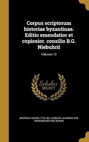 Corpus Scriptorum Historiae Byzantinae. Editio Emendatior Et Copiosior. Consilio B.G. Niebuhrii; Volumen 13 af Barthold Georg 1776-1831 Niebuhr