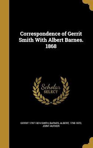 Correspondence of Gerrit Smith with Albert Barnes. 1868 af Gerrit 1797-1874 Smith