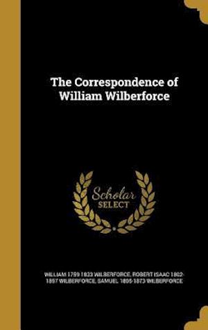The Correspondence of William Wilberforce af Robert Isaac 1802-1857 Wilberforce, William 1759-1833 Wilberforce, Samuel 1805-1873 Wilberforce