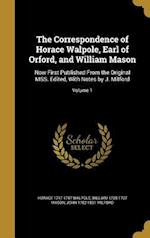 The Correspondence of Horace Walpole, Earl of Orford, and William Mason af Horace 1717-1797 Walpole, William 1725-1797 Mason, John 1782-1831 Milford