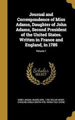 Journal and Correspondence of Miss Adams, Daughter of John Adams, Second President of the United States. Written in France and England, in 1785; Volum af Irving 1903- Stone