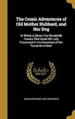 The Comic Adventures of Old Mother Hubbard, and Her Dog af Sarah Catherine 1768-1826 Martin