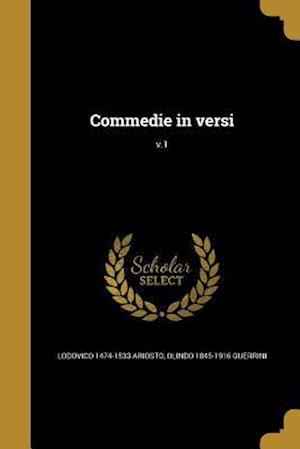 Commedie in Versi; V.1 af Lodovico 1474-1533 Ariosto, Olindo 1845-1916 Guerrini