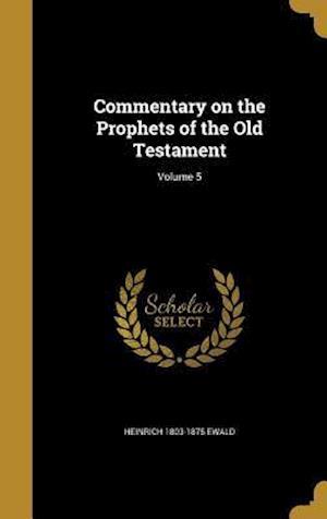 Commentary on the Prophets of the Old Testament; Volume 5 af Heinrich 1803-1875 Ewald