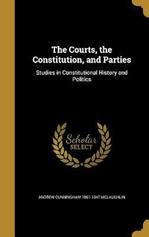 The Courts, the Constitution, and Parties af Andrew Cunningham 1861-1947 McLaughlin