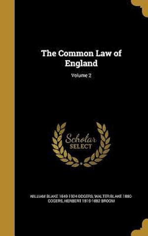 The Common Law of England; Volume 2 af William Blake 1849-1924 Odgers, Herbert 1815-1882 Broom, Walter Blake 1880- Odgers