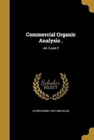 Commercial Organic Analysis .; Vol. 3, Part 2 af Alfred Henry 1847-1904 Allen