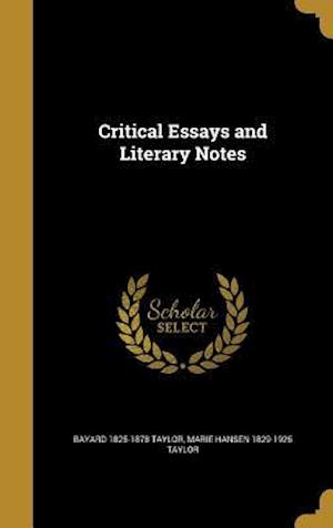 Critical Essays and Literary Notes af Bayard 1825-1878 Taylor, Marie Hansen 1829-1925 Taylor