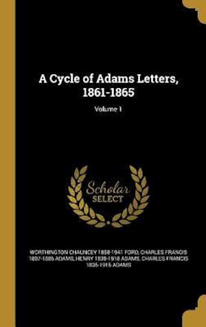 A Cycle of Adams Letters, 1861-1865; Volume 1 af Charles Francis 1807-1886 Adams, Worthington Chauncey 1858-1941 Ford, Henry 1838-1918 Adams