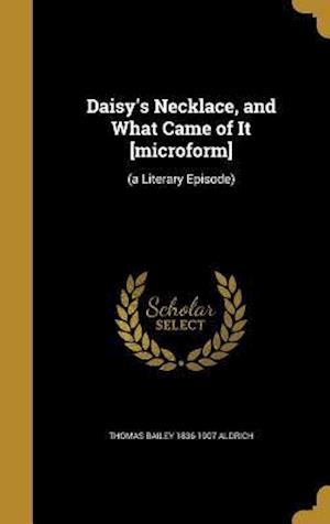 Daisy's Necklace, and What Came of It [Microform] af Thomas Bailey 1836-1907 Aldrich