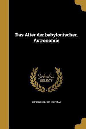 Das Alter Der Babylonischen Astronomie af Alfred 1864-1935 Jeremias
