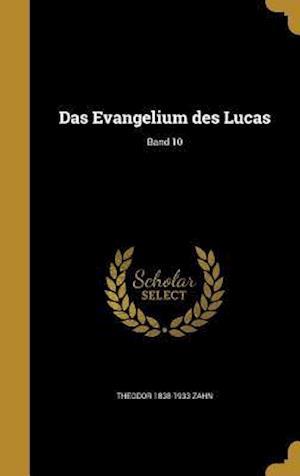 Das Evangelium Des Lucas; Band 10 af Theodor 1838-1933 Zahn