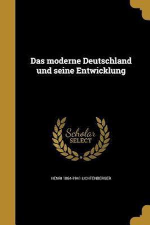 Das Moderne Deutschland Und Seine Entwicklung af Henri 1864-1941 Lichtenberger