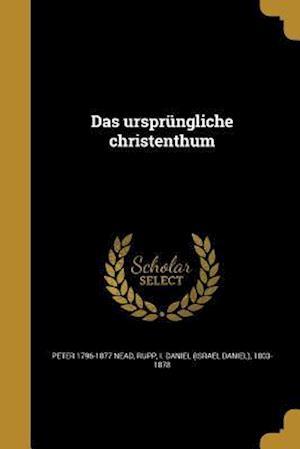 Das Ursprungliche Christenthum af Peter 1796-1877 Nead