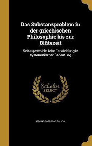 Das Substanzproblem in Der Griechischen Philosophie Bis Zur Blutezeit af Bruno 1877-1942 Bauch