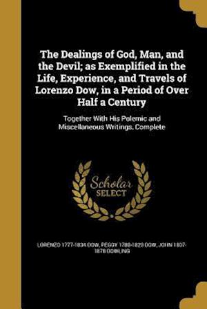 The Dealings of God, Man, and the Devil; As Exemplified in the Life, Experience, and Travels of Lorenzo Dow, in a Period of Over Half a Century af Peggy 1780-1820 Dow, Lorenzo 1777-1834 Dow, John 1807-1878 Dowling