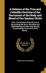 A   Defence of the True and Catholike Doctrine of the Sacrament of the Body and Bloud of Our Sauiour Christ af Thomas 1489-1556 Cranmer