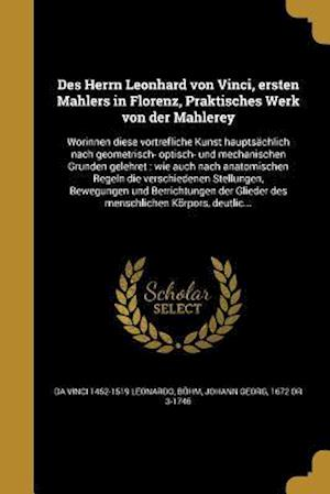 Des Herrn Leonhard Von Vinci, Ersten Mahlers in Florenz, Praktisches Werk Von Der Mahlerey af Da Vinci 1452-1519 Leonardo