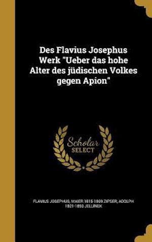 Des Flavius Josephus Werk Ueber Das Hohe Alter Des Judischen Volkes Gegen Apion af Maier 1815-1869 Zipser, Flavius Josephus, Adolph 1821-1893 Jellinek