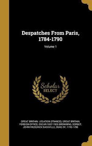 Despatches from Paris, 1784-1790; Volume 1 af Oscar 1837-1923 Browning
