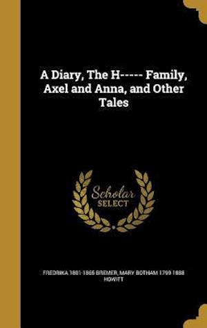 A Diary, the H----- Family, Axel and Anna, and Other Tales af Mary Botham 1799-1888 Howitt, Fredrika 1801-1865 Bremer