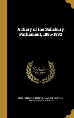 A Diary of the Salisbury Parliament, 1886-1892 af Harry 1854-1925 Furniss