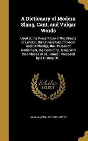 A   Dictionary of Modern Slang, Cant, and Vulgar Words af John Camden 1832-1873 Hotten