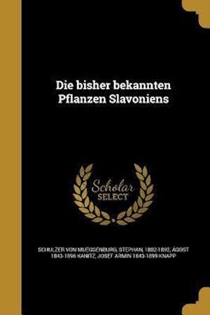 Die Bisher Bekannten Pflanzen Slavoniens af Josef Armin 1843-1899 Knapp, Agost 1843-1896 Kanitz