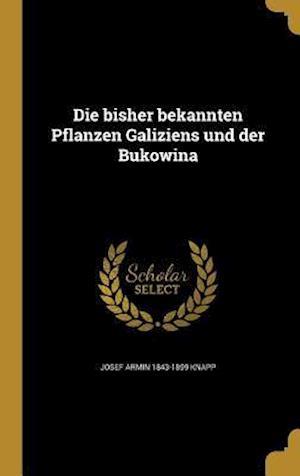Die Bisher Bekannten Pflanzen Galiziens Und Der Bukowina af Josef Armin 1843-1899 Knapp