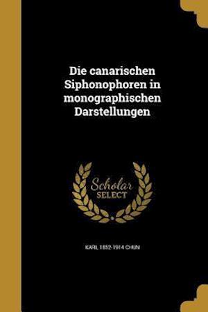 Die Canarischen Siphonophoren in Monographischen Darstellungen af Karl 1852-1914 Chun