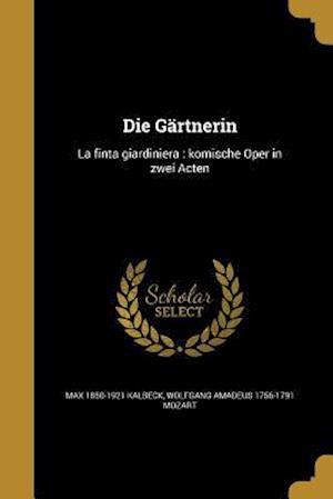 Die Gartnerin af Max 1850-1921 Kalbeck, Wolfgang Amadeus 1756-1791 Mozart