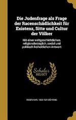 Die Judenfrage ALS Frage Der Racenschadlichkeit Fur Existenz, Sitte Und Cultur Der Volker af Eugen Karl 1833-1921 Duhring
