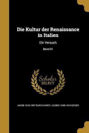 Die Kultur Der Renaissance in Italien af Jacob 1818-1897 Burckhardt, Ludwig 1848-1919 Geiger