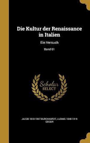 Die Kultur Der Renaissance in Italien af Ludwig 1848-1919 Geiger, Jacob 1818-1897 Burckhardt
