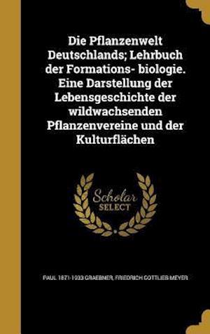 Die Pflanzenwelt Deutschlands; Lehrbuch Der Formations- Biologie. Eine Darstellung Der Lebensgeschichte Der Wildwachsenden Pflanzenvereine Und Der Kul af Paul 1871-1933 Graebner, Friedrich Gottlieb Meyer