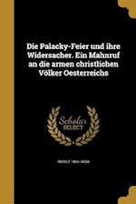Die Palacky-Feier Und Ihre Widersacher. Ein Mahnruf an Die Armen Christlichen Volker Oesterreichs af Rudolf 1860- Vrba