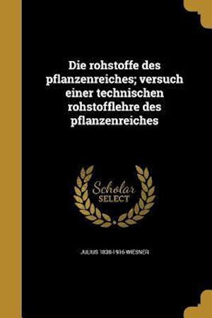 Die Rohstoffe Des Pflanzenreiches; Versuch Einer Technischen Rohstofflehre Des Pflanzenreiches af Julius 1838-1916 Wiesner