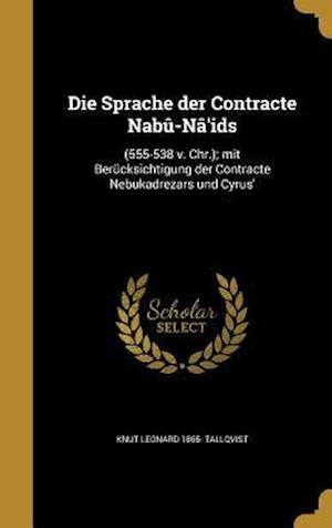 Die Sprache Der Contracte Nabu-Na'ids af Knut Leonard 1865- Tallqvist