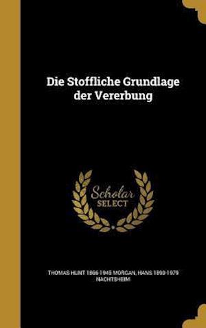 Die Stoffliche Grundlage Der Vererbung af Hans 1890-1979 Nachtsheim, Thomas Hunt 1866-1945 Morgan
