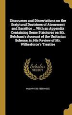 Discourses and Dissertations on the Scriptural Doctrines of Atonement and Sacrifice ... with an Appendix Containing Some Strictures on Mr. Belsham's A af William 1766-1831 Magee