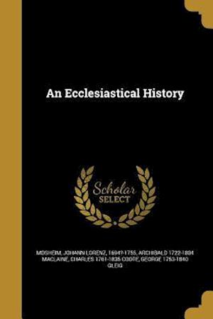 An Ecclesiastical History af Charles 1761-1835 Coote, Archibald 1722-1804 MacLaine