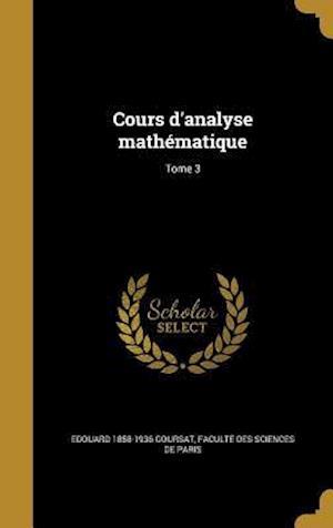 Cours D'Analyse Mathematique; Tome 3 af Edouard 1858-1936 Goursat