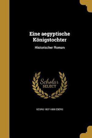 Eine Aegyptische Konigstochter af Georg 1837-1898 Ebers