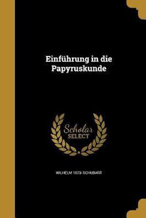 Einfuhrung in Die Papyruskunde af Wilhelm 1873- Schubart