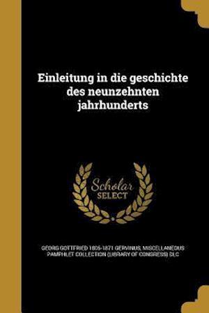 Einleitung in Die Geschichte Des Neunzehnten Jahrhunderts af Georg Gottfried 1805-1871 Gervinus