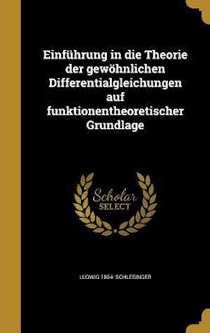 Einfuhrung in Die Theorie Der Gewohnlichen Differentialgleichungen Auf Funktionentheoretischer Grundlage af Ludwig 1864- Schlesinger