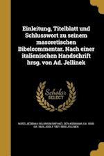 Einleitung, Titelblatt Und Schlusswort Zu Seinem Masoretischen Bibelcommentar. Nach Einer Italienischen Handschrift Hrsg. Von Ad. Jellinek af Adolf 1821-1893 Jellinek